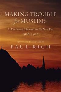 Making Trouble for Muslims: A. Rawlinson's Adventures in the Near East, 1918-1922
