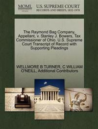 The Raymond Bag Company, Appellant, V. Stanley J. Bowers, Tax Commissioner of Ohio. U.S. Supreme Court Transcript of Record with Supporting Pleadings