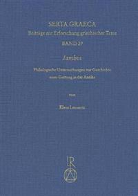 Iambos: Philologische Untersuchungen Zur Geschichte Einer Gattung in Der Antike
