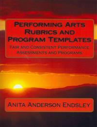 Performing Arts Rubrics and Program Templates: Fair and Consistent Performance Assessments and Programs
