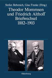 Theodor Mommsen Und Friedrich Althoff: Briefwechsel 1882-1903