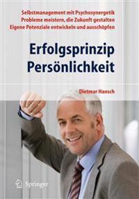 Erfolgsprinzip Persönlichkeit: Selbstmanagement Mit Psychosynergetik - Probleme Meistern, Die Zukunft Gestalten - Eigene Potenziale Entwickeln Und Au