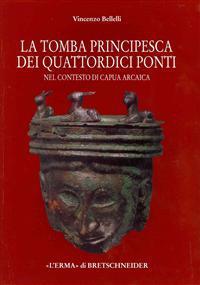 La Tomba Principesca Dei Quattordici Ponti Nel Contesto Di Capua Arcaica