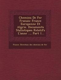 Chemins de Fer Fran Ais: France Europ Enne Et Alg Rie. Documents Statistiques Relatifs L'Ann E ..., Part 1...