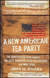 A New American Tea Party: The Counterrevolution Against Bailouts, Handouts, Reckless Spending, and More Taxes