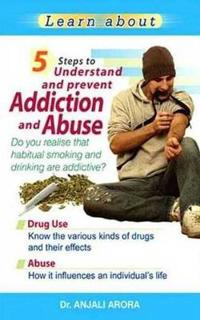 5 Steps to Understand & Prevent Addiction & Abuse