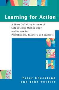 Learning for Action: A Short Definitive Account of Soft Systems Methodology, and Its Use Practitioners, Teachers and Students