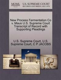 New Process Fermentation Co V. Maus U.S. Supreme Court Transcript of Record with Supporting Pleadings