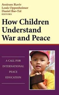 How Children Understand War and Peace: A Call for International Peace Education