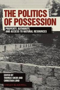The Politics of Possession: Property, Authority, and Access to Natural Resources