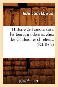 Histoire de L'Amour Dans Les Temps Modernes, Chez Les Gaulois, Les Chretiens, (Ed.1863)