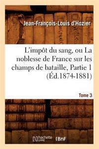 L'Imp�t Du Sang, Ou La Noblesse de France Sur Les Champs de Bataille. Tome 3, Partie 1 (�d.1874-1881)