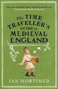 Time travellers guide to medieval england - a handbook for visitors to the