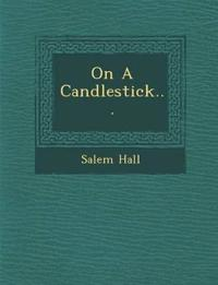 On A Candlestick...
