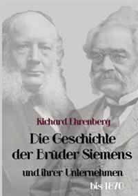 Die Geschichte Der Bruder Siemens Und Ihrer Unternehmen Bis 1870