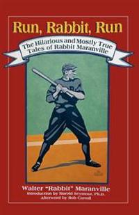 Run, Rabbit, Run: The Hilarious and Mostly True Tales of Rabbit Maranville