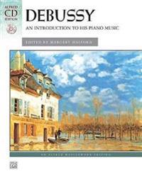 Debussy: An Introduction to His Piano Music [With CD]
