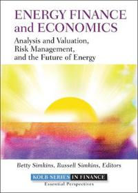 Energy Finance and Economics: Analysis and Valuation, Risk Management, and the Future of Energy