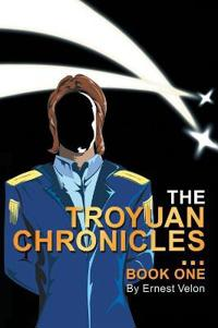 The Troyuan Chronicles...Book One