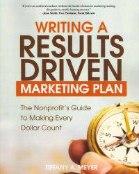 Writing a Results-Driven Marketing Plan: The Nonprofit's Guide to Making Every Dollar Count - 2nd Edition