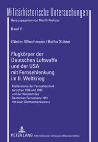 Flugkoerper Der Deutschen Luftwaffe Und Der USA Mit Fernsehlenkung Im II. Weltkrieg: Meilensteine Der Fernsehtechnik Zwischen 1936 Und 1945 Und Der Ne