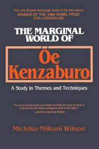 The Marginal World of Oe Kenzaburo: A Study of Themes and Techniques
