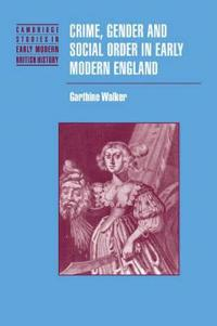 Crime, Gender and Social Order in Early Modern England