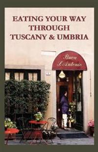 Eating Your Way Through Tuscany & Umbria: A Field Guide