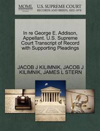 In Re George E. Addison, Appellant. U.S. Supreme Court Transcript of Record with Supporting Pleadings