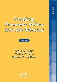Practicing Persuasive Written and Oral Advocacy: Case File I