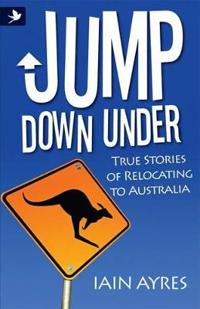 Jump Down Under - True Stories of Relocating to Australia
