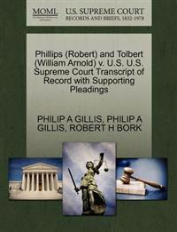Phillips (Robert) and Tolbert (William Arnold) V. U.S. U.S. Supreme Court Transcript of Record with Supporting Pleadings