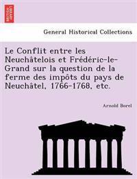 Le Conflit Entre Les Neucha Telois Et Fre de Ric-Le-Grand Sur La Question de La Ferme Des Impo Ts Du Pays de Neucha Tel, 1766-1768, Etc.