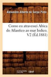 Como Eu Atravessei Africa Do Atlantico Ao Mar Indico. V2 (A0/00d.1881)