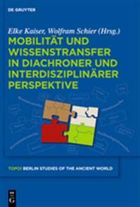 Mobilitat Und Wissenstransfer in Diachroner Und Interdisziplinarer Perspektive