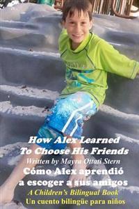 How Alex Learned to Choose His Friends / Como Alex Aprendio a Escoger a Sus Amigos: A Children's Bilingual Book / Un Cuento Bilingue Para Ninos