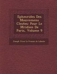 Eph M Rides Des Mouvemens C Lestes: Pour Le M Ridien de Paris, Volume 9