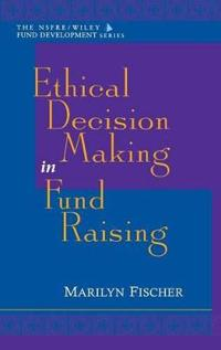 Ethical Decision Making in Fund Raising (Afp/Wiley Fund Development Series)