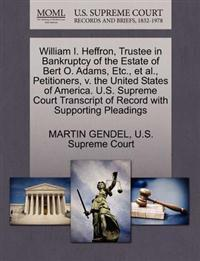 William I. Heffron, Trustee in Bankruptcy of the Estate of Bert O. Adams, Etc., et al., Petitioners, V. the United States of America. U.S. Supreme Court Transcript of Record with Supporting Pleadings