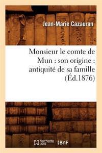 Monsieur Le Comte de Mun: Son Origine: Antiquit� de Sa Famille (�d.1876)