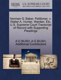 Norman G. Baker, Petitioner, V. Walter A. Hunter, Warden, Etc. U.S. Supreme Court Transcript of Record with Supporting Pleadings