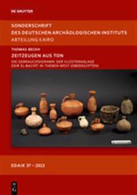 Zeitzeugen Aus Ton: Die Gebrauchskeramik Der Klosteranlage Deir El-Bachit in Theben-West (Oberagypten)