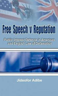 Free Speech V Reputation: Public Interest Defence in American and English Law of Defamation
