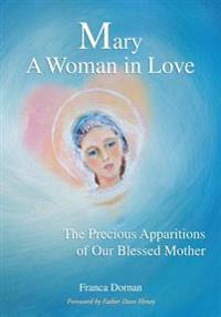 Mary, a Woman in Love: The Precious Apparitions of Our Blessed Mother