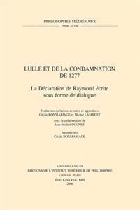 Lulle Et La Condamnation de 1277: La Declaration de Raymond Ecrite Sous Forme de Dialogue