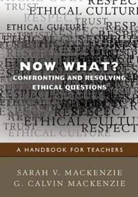 Now What? Confronting and Resolving Ethical Questions