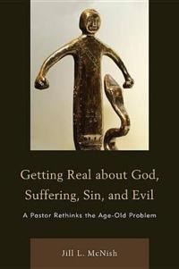 Getting Real About God, Suffering, Sin and Evil