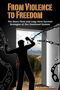 From Violence to Freedom: The Short-Term and Long-Term Survival Strategies of Our Emotional Systems