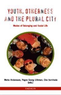 Youth, otherness and the plural city : modes of belonging and social life