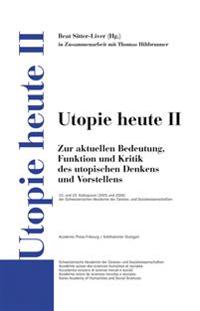 Utopie Heute II: Zur Aktuellen Bedeutung, Funktion Und Kritik Des Utopischen Denkens Und Vorstellens
